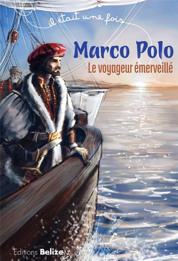 Il était une fois ; Marco Polo ; le voyageur émerveillé