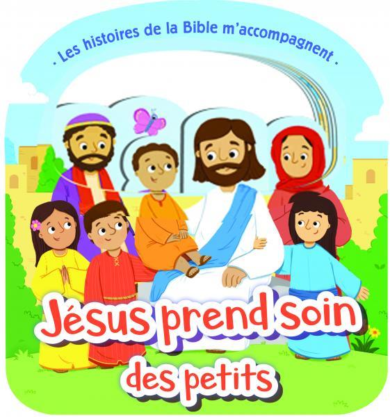 Les histoires de la Bible m'accompagnent ; Jésus prend soin des petits