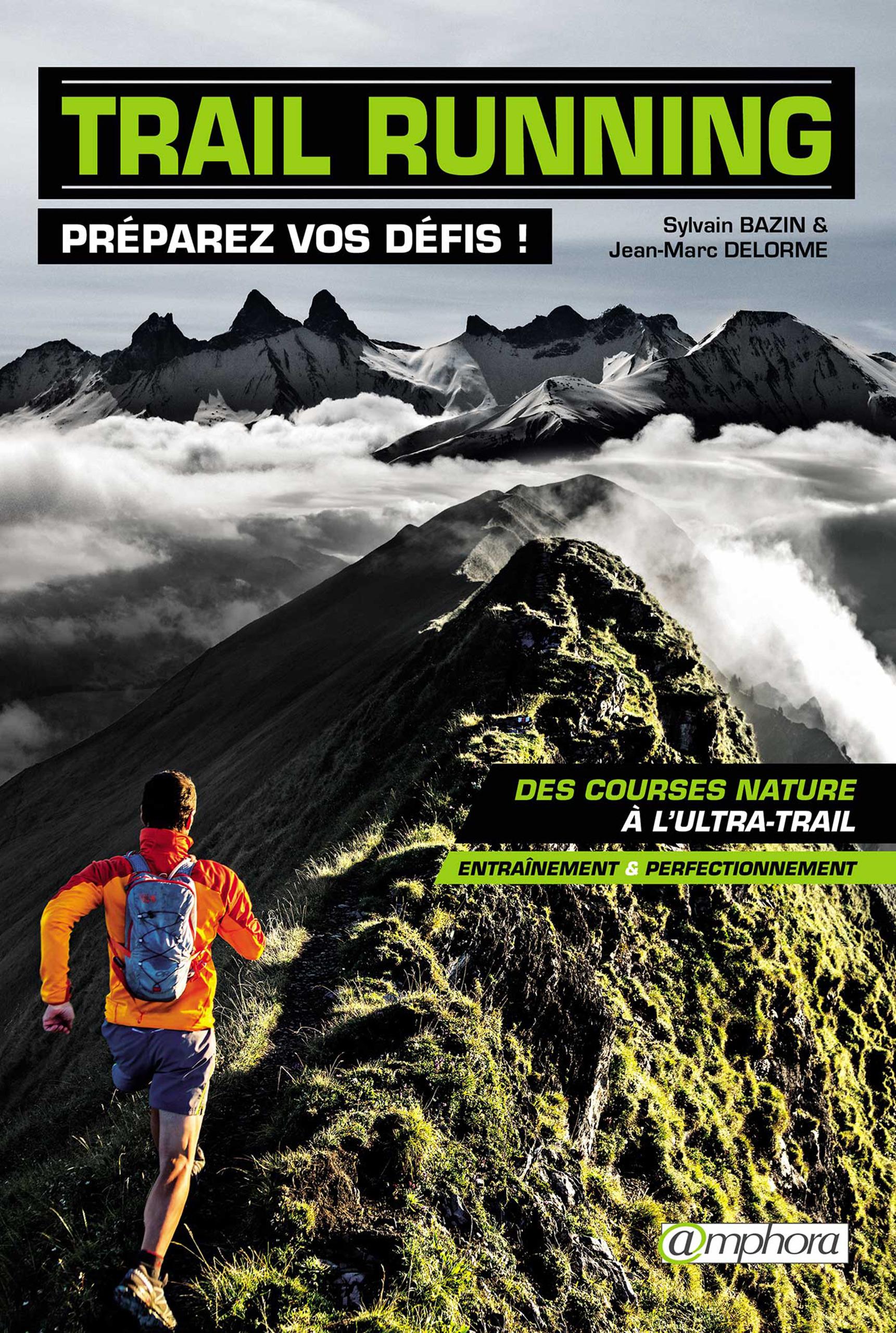 Trail running ; préparez vos défis ! ; des courses natures à l'ultra-trail ; entraînement et perfectionnement