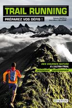 Trail running ; préparez vos défis ! ; des courses natures à l'ultra-trail ; entraînement et perfectionnement  - Sylvain Bazin - Jean-Marc Delorme