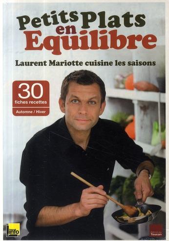 Petits plats en équilibre ; Laurent Mariotte cuisine les saisons