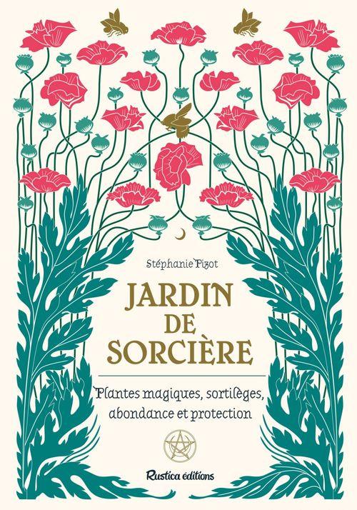 Jardin de sorcière ; plantes magiques, sortilèges, abondance et proctection