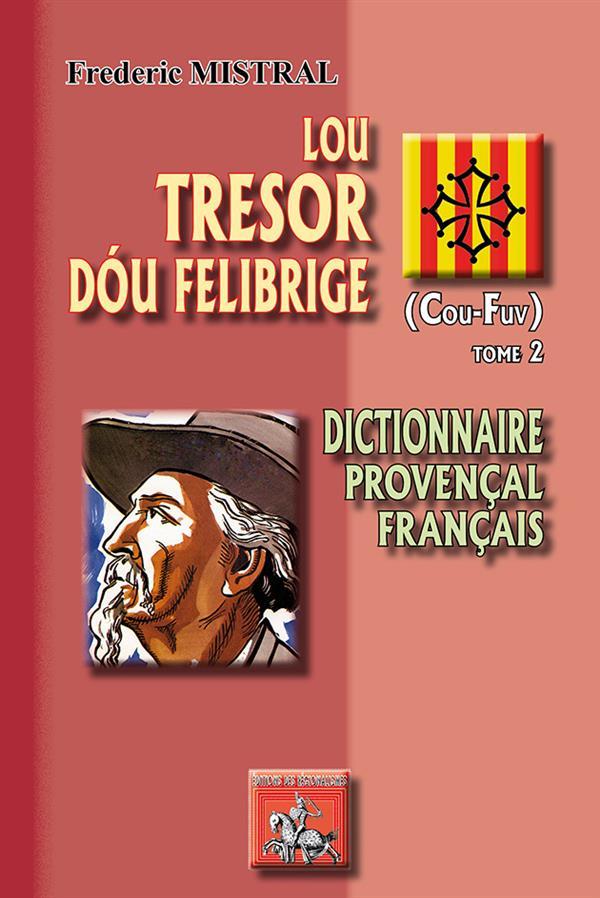 Lou tresor dóu Felibrige (cou-fuv) t.2 ; dictionnaire Provençal / Français