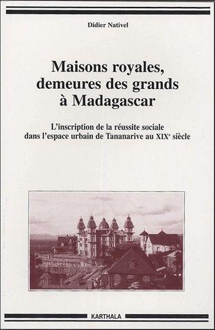 maisons royales, demeures des grands à Madagascar ; l'inscription de la réussite sociale dans l'espace urbain de Tananarive au XXe siècle