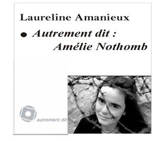 Amelie Nothomb ; Entretien Entre L'Auteur Et Laureline Amanieux