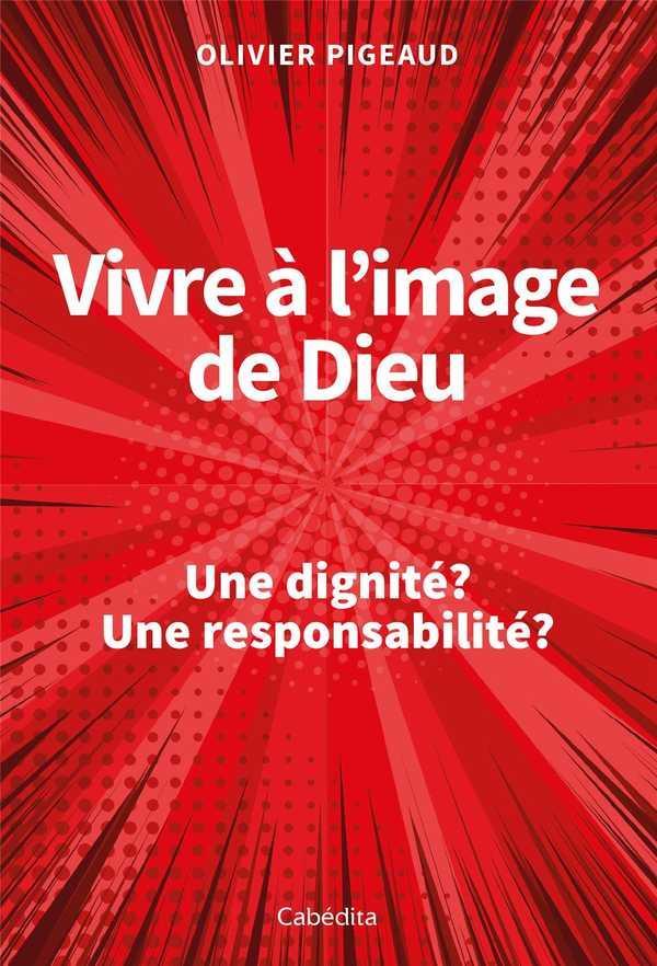 Vivre à l'image de Dieu ; une dignité ? une responsabilité ?