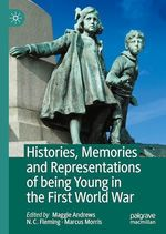 Histories, Memories and Representations of being Young in the First World War  - Maggie Andrews - N. C. Fleming - Marcus Morris