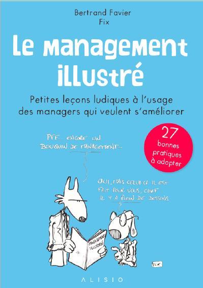Le management illustré ; petites leçons ludiques à l'usage des managers qui veulent s'améliorer ; 27 bonnes pratiques à adopter