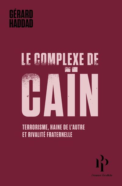 Le complexe de Caïn ; terrorisme, haine de l'autre et rivalité fraternelle