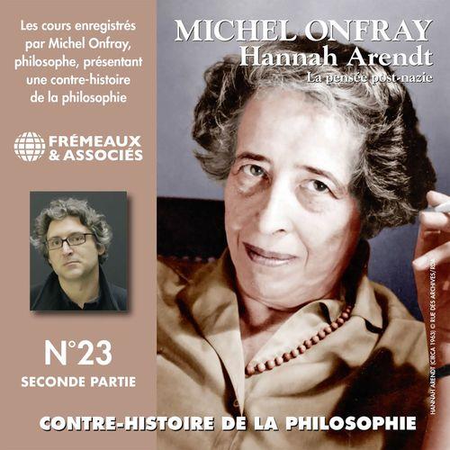 Contre-histoire de la philosophie, vol. 23.2 : Hannah Arendt. La pensée post-nazie 2