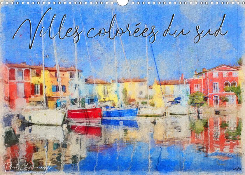 Villes colorées du sud (calendrier mural 2020 din A3 horizontal) ; 12 tableaux, créations originales des villes les plus colorées du sud de l'Europe (calendrier mensuel, 14 pages)