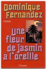 Une fleur de jasmin à l'oreille  - Dominique Fernandez  - Dominique Fernandez de l'Académie Française
