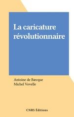 Vente EBooks : La caricature révolutionnaire  - Antoine DE BAECQUE - Baecque