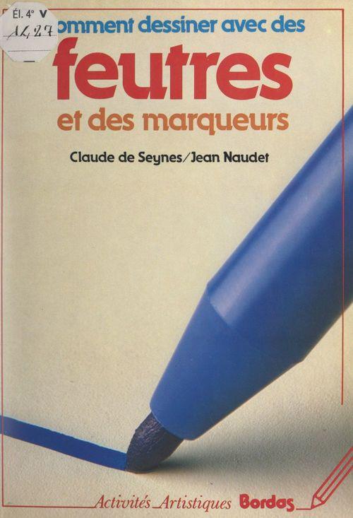 Comment dessiner avec des feutres et des marqueurs  - Claude De Seynes  - Jean Naudet
