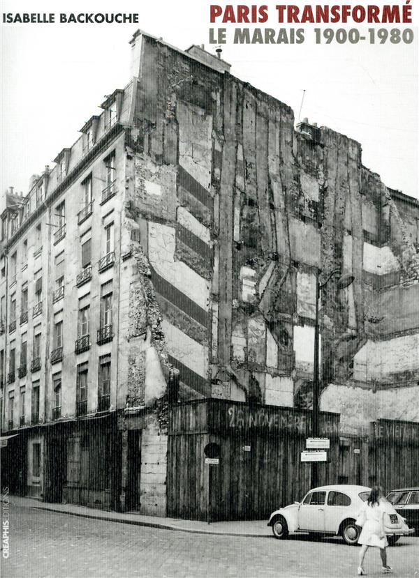 Paris transformé ; le Marais 1900-1980, de l'ilôt insalubre au secteur sauvegardé