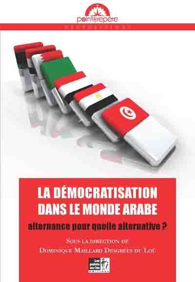 La démocratisation dans le monde arabe ; alternance pour quelle alternative ?
