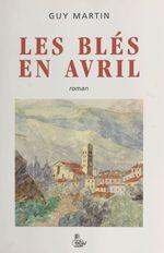 Vente Livre Numérique : Les blés en avril  - Guy Martin
