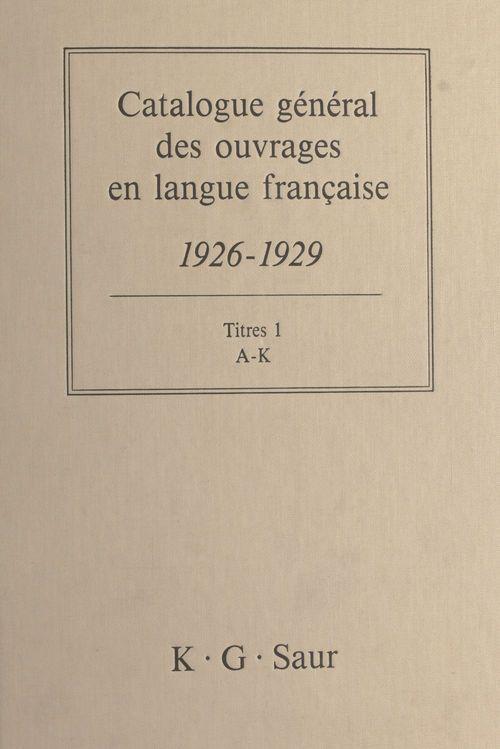 Catalogue général des ouvrages en langue française, 1926-1929 : Titres (1)