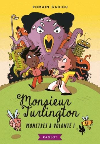 Monsieur Turlington ; monstres à volonté !