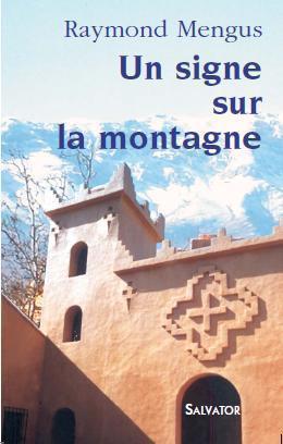 Un Signe Dans La Montagne ; Notre Dame De L'Atlas ; Les Moines De Tibhrine Au Maroc