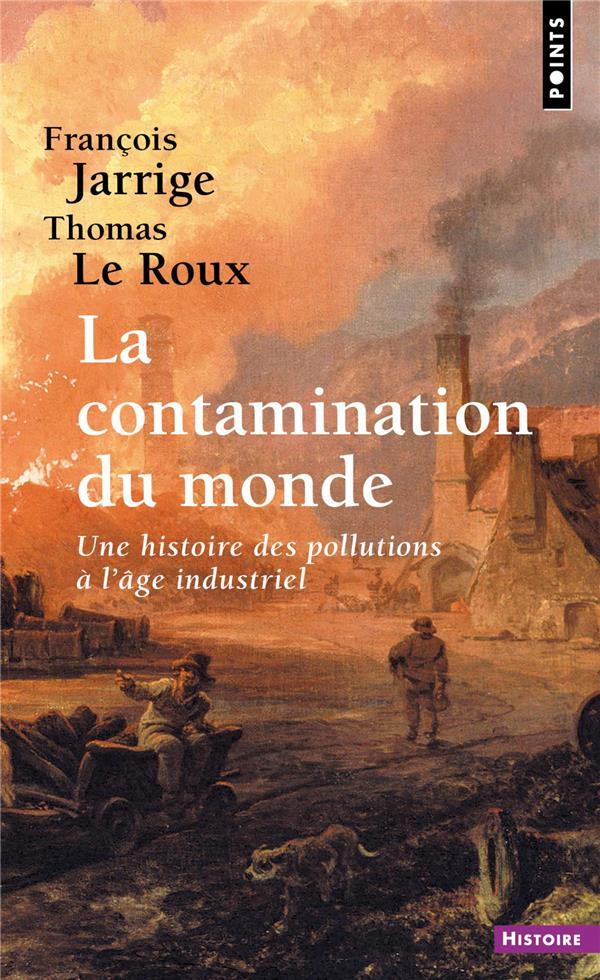 La contamination du monde ; une histoire des pollutions à l'âge industriel