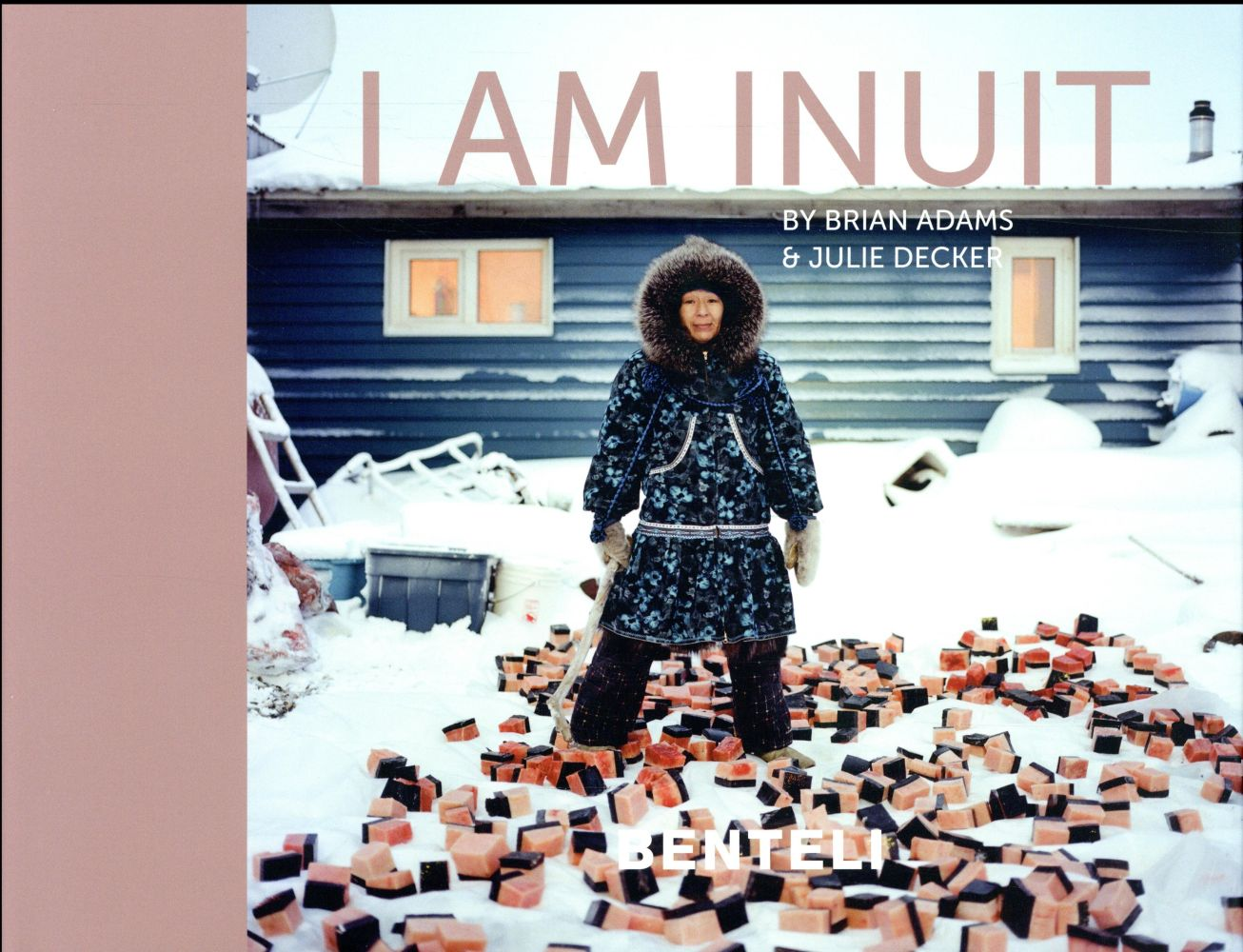 I am inuit ; portraits of places and people of the Arctic