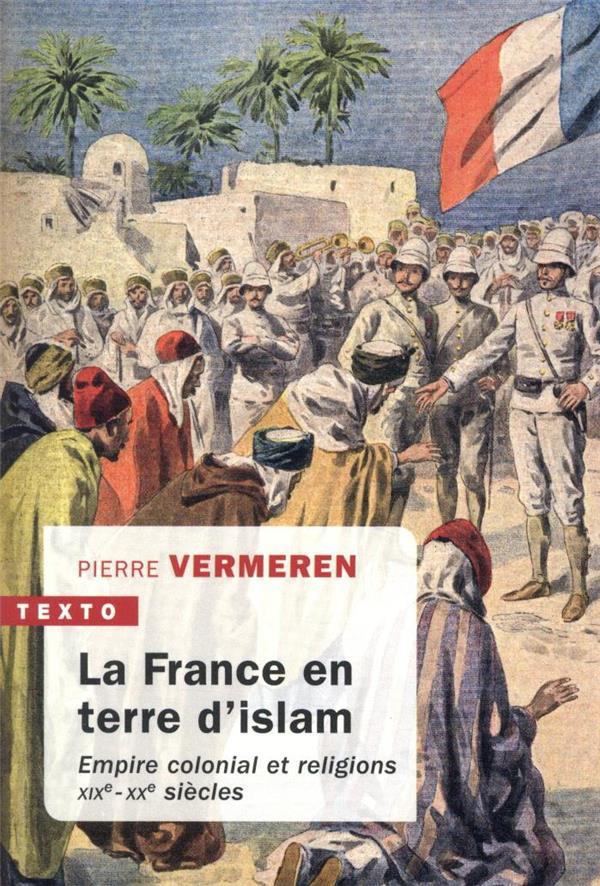 La France en terre d'islam ; empire colonial et religions, XIXe-XXe siècles