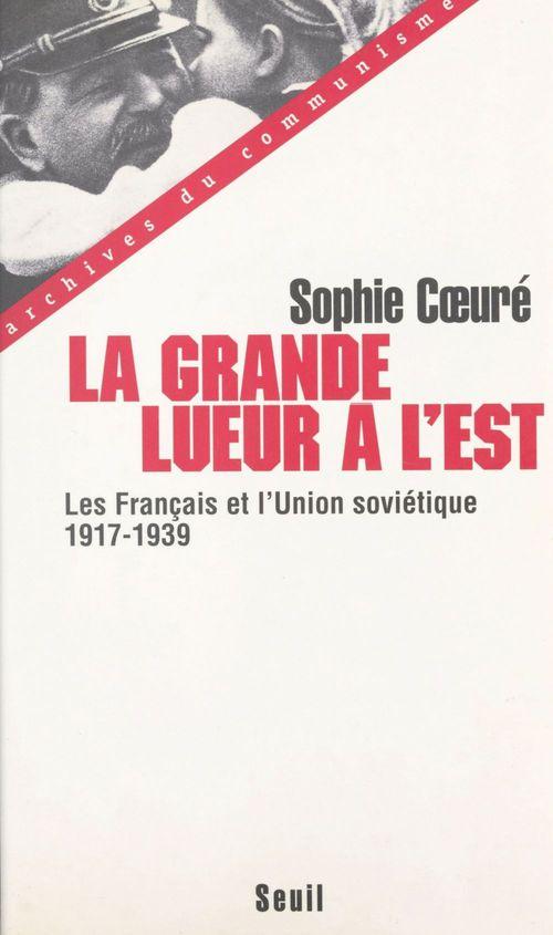 Grande lueur a l'est. les francais et l'union sovietique  (1917-1939) (la)