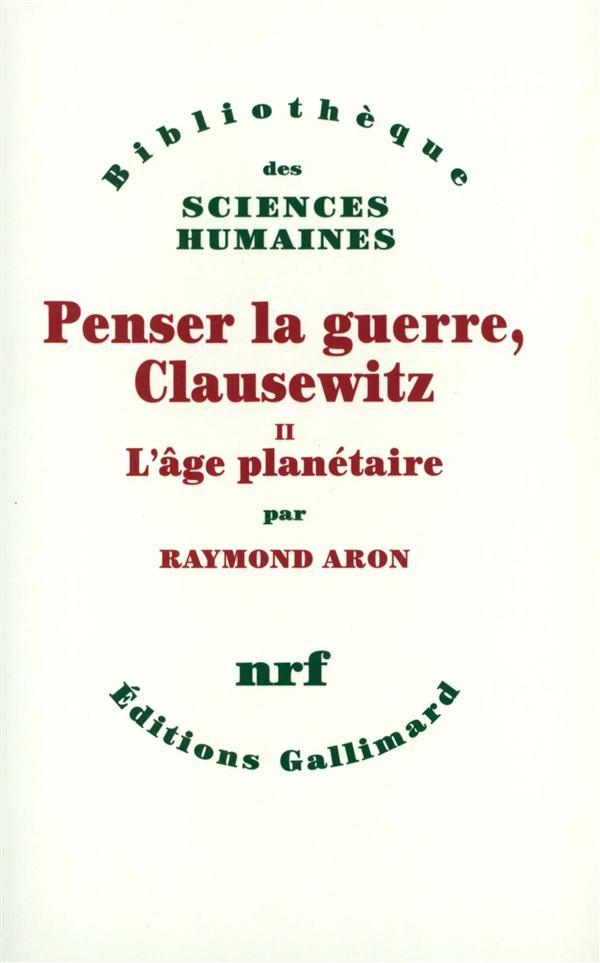 Penser la guerre, Clausewitz t.2 ; l'âge planétaire
