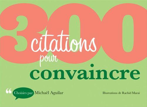 300 citations pour convaincre  - Michaël Aguilar
