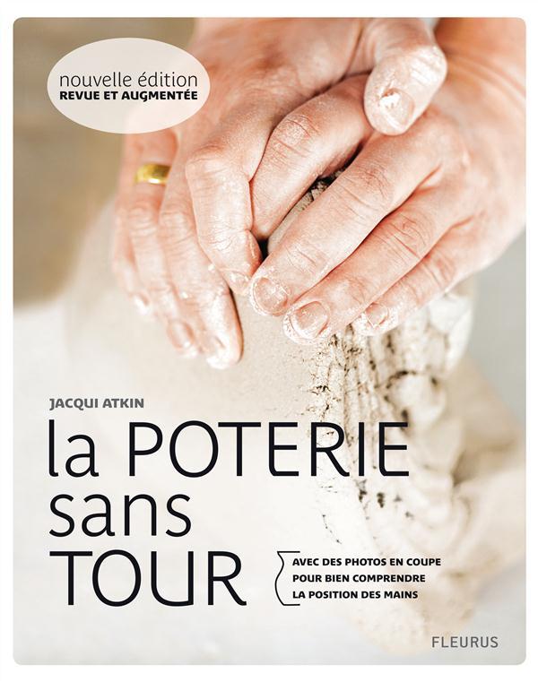 La poterie sans tour ; avec des photos en coupe pour bien comprendre la position des mains