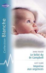 Vente Livre Numérique : Le bébé du Dr Campbell - Imprévu aux urgences (Harlequin Blanche)  - Anne Fraser - Lucy Clark