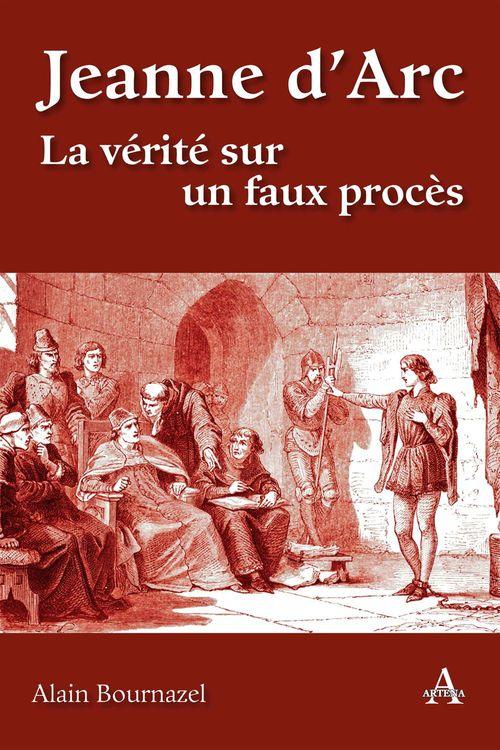 Jeanne d'Arc ; la vérité sur un faux procès