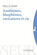 Vente Livre Numérique : Anathèmes, blasphèmes et cie ; au-delà des caricatures  - Paul Clavier