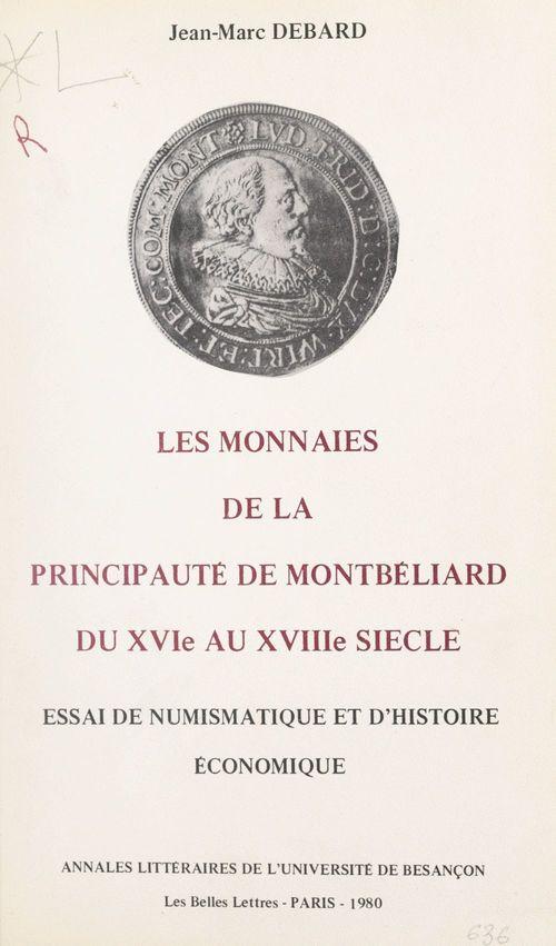 Les monnaies de la principauté de Montbéliard du XVIe au XVIIIe siècles  - Jean-Marc Debard