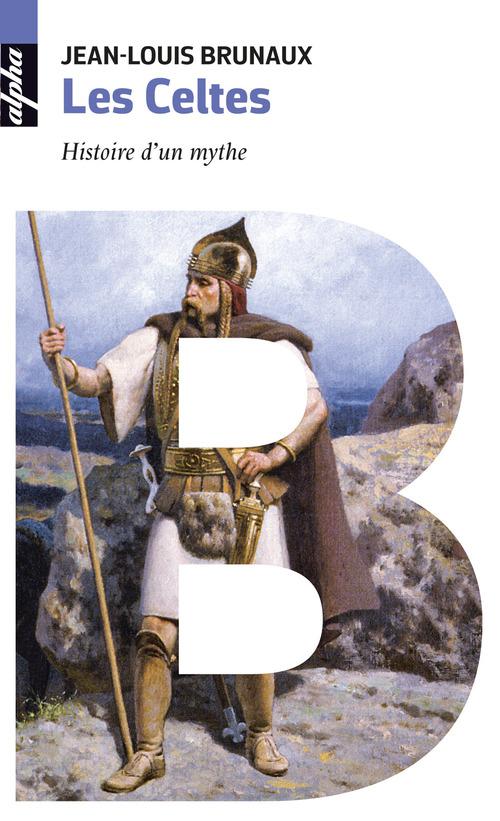 Les Celtes ; histoire d'un mythe