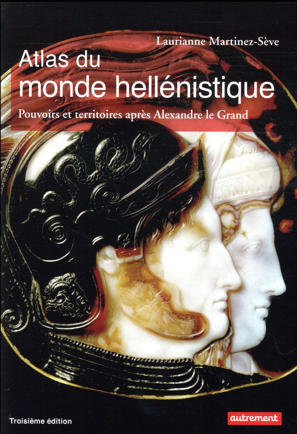 Atlas du monde hellénistique ; pouvoir et territoires après Alexandre le Grand (3e édition)