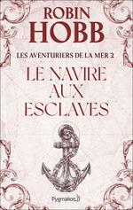 Les Aventuriers de la Mer (Tome 2) - Le navire aux esclaves  - Robin Hobb