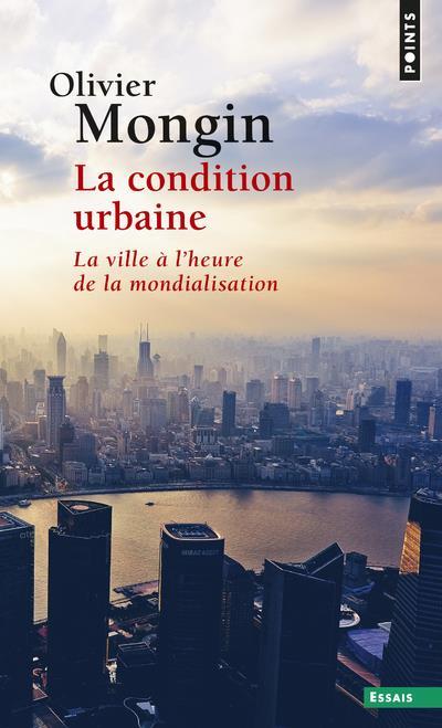 La condition urbaine ; la ville à l'heure de la mondialisation