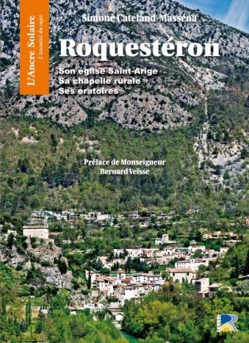 Roquestéron ; son église saint-Arige, sa chapelle rurale, ses oratoires