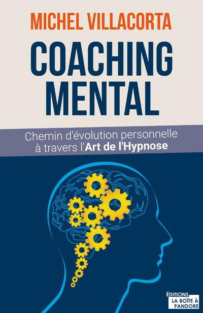 Le coaching mental ; chemin d'évolution personnelle à travers l'art de l'hypnose