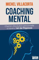 Le coaching mental ; chemin d'évolution personnelle à travers l'art de l'hypnose