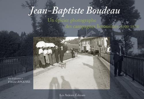 Jean-Baptiste Boudeau ; un épicier photographe des campagnes limousines (1900-1924)
