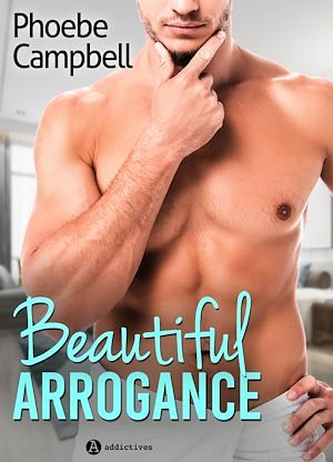 Beautiful Arrogance  - Phoebe P. Campbell