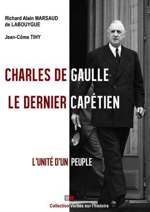 Charles de Gaulle ; le dernier capétien