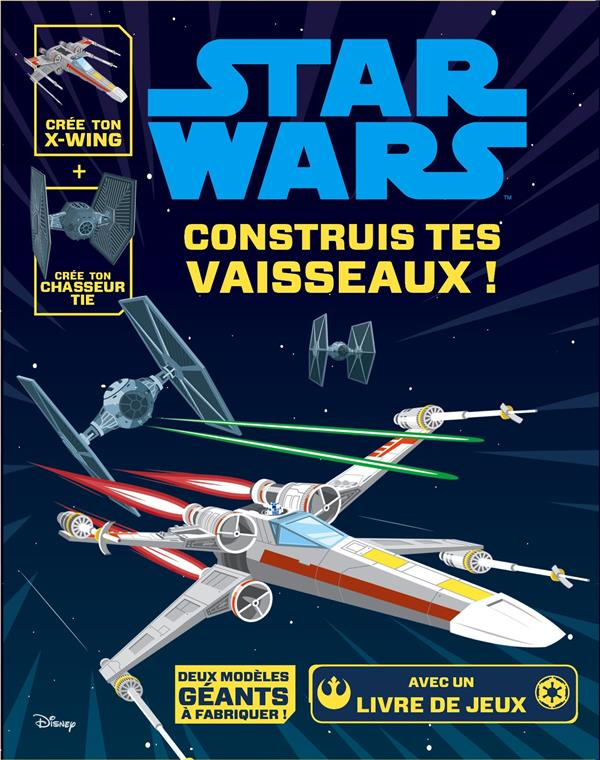 Star Wars ; construis tes vaisseaux !