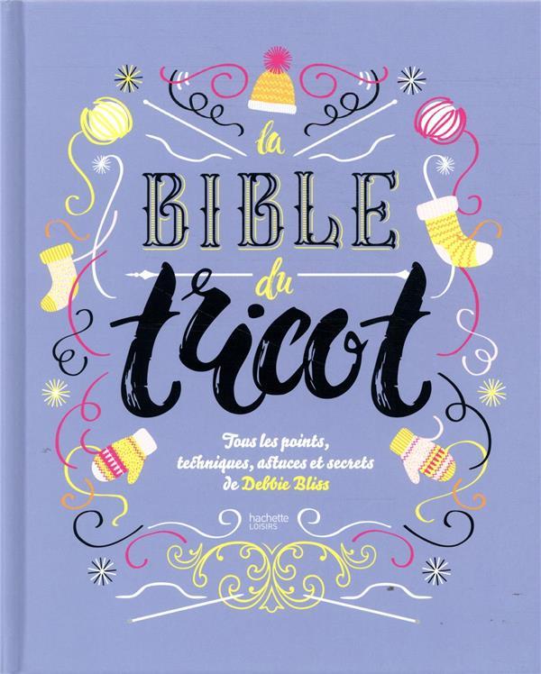 LA BIBLE DU TRICOT  -  TOUS LES POINTS, TECHNIQUES, ASTUCES ET SECRETS