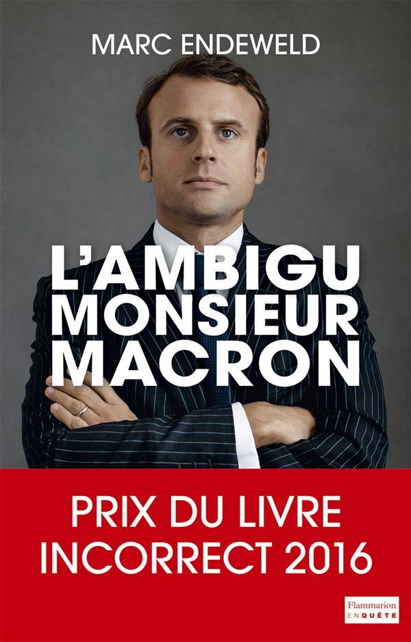 L'ambigu monsieur Macron ; enquête sur un ministre qui dérange
