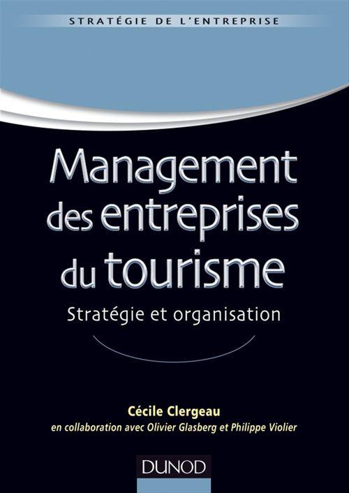 Management des entreprises de tourisme ; stratégie et organisation