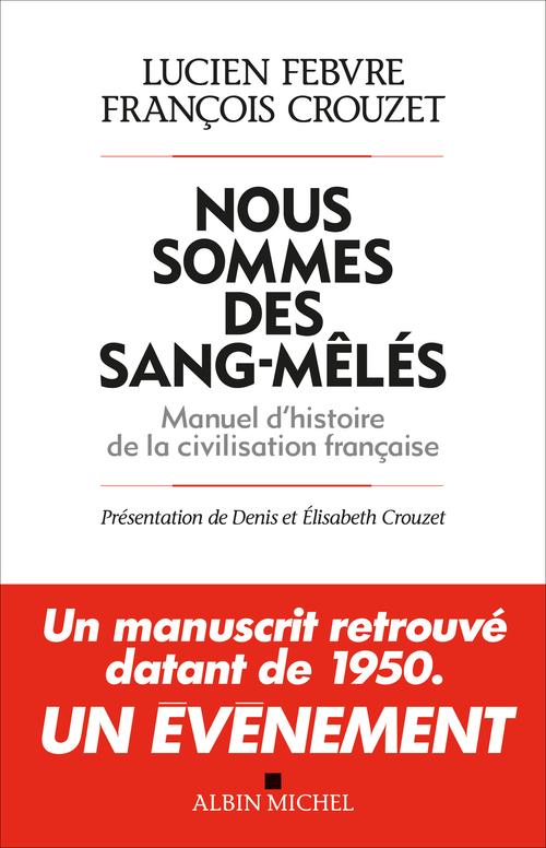 Nous sommes des sang-mêlés ; manuel d'histoire de la civilisation française